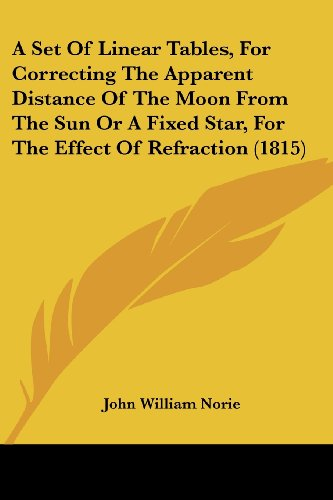 A Set of Linear Tables, for Correcting the Apparent Distance of the Moon from the Sun or a Fixed Star, for the Effect of Refraction (1815)