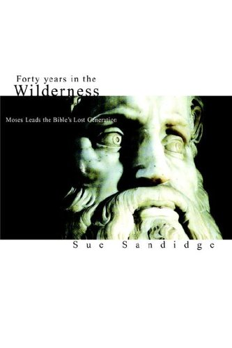 Forty Years in The Wilderness: Moses Leads the Bible's Lost Generation