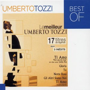Umberto Tozzi - Le Meilleur de Umberto Tozzi - 14 titres de l?gende (inclus 3 in?dits) - Zortam Music