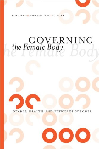 Governing the Female Body: Gender, Health, and Networks of Power