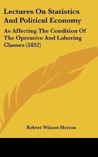 Lectures on Statistics and Political Economy: As Affecting the Condition of the Operative and Laboring Classes (1832)
