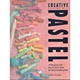 img - for Creative Painting With Pastel: 20 Outstanding Artists Show You How to Master the Colorful Versatility of Pastel book / textbook / text book