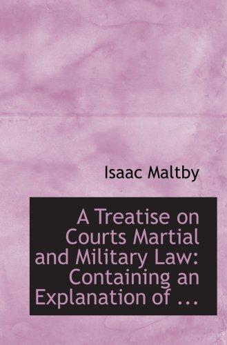 Un tratado sobre derecho militar y tribunales marciales: contiene una explicación de...