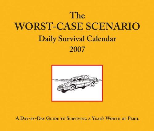 The Worst-Case Scenario Daily Survival Calendar 2007