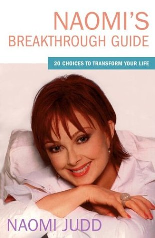 Naomi's Breakthrough Guide : 20 Choices to Transform Your Life, Naomi Judd