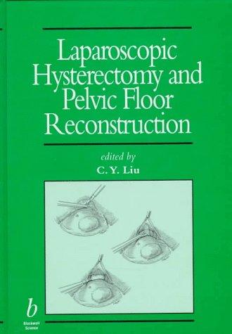 Laparoscopic Hysterectomy and Pelvic Floor Reconstruction (Minimally Invasive Gynecology Series)
