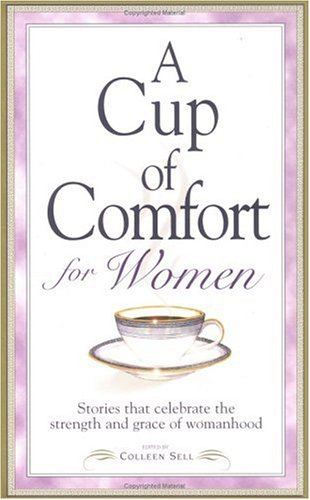 A Cup of Comfort for Women: Stories That Celebrate the Strength and Grace of Womanhood (Cup of Comfort)