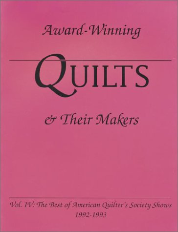 Award-Winning Quilts & Their Makers: The Best of American Quilter's Society Shows 1992-1993: 004 (Award-Winning Quilts and Their Makers)