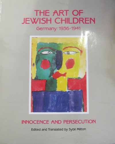 The Art of Jewish Children: Germany 1936-1941 : Innocence and Persecution