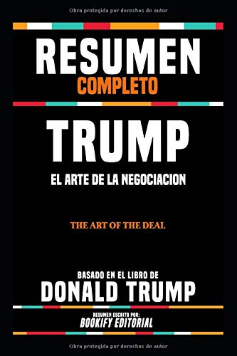 Resumen Completo Trump El Arte De La Negociacion (The Art Of The Deal) - Basado En El Libro De Donald Trump, Resumen Escrito Por Bookify Editorial  [Editorial, BOOKIFY - Editorial, BOOKIFY] (Tapa Blanda)
