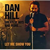 Greatest Hits And More: Let Me Show You ~ Dan Hill