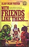 With Friends Like These (0345257014) by Foster, Alan Dean