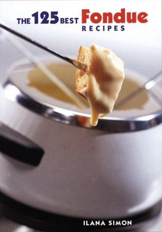 The 125 Best Fondue Recipes (Chocolate Fondue Book compare prices)