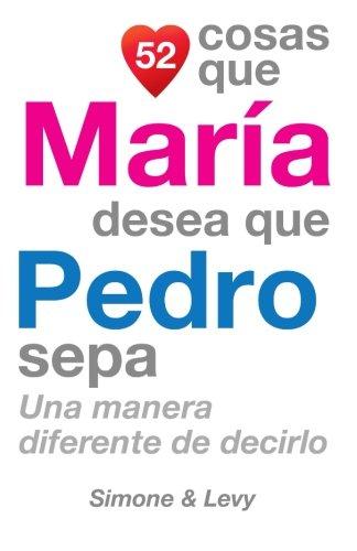 52 Cosas Que Maria Desea Que Pedro Sepa: Una Manera Diferente de Decirlo  [Leyva, J. L. - Simone - Levy] (Tapa Blanda)