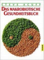Das makrobiotische Gesundheitsbuch
