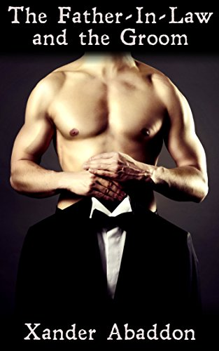 The Father-In-Law and the Groom (First Time Gay Erotica) PDF