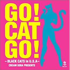GO! CAT GO! -BLACK CATS in U.S.A- CREAM SODA PRESENTS (DVDt)
