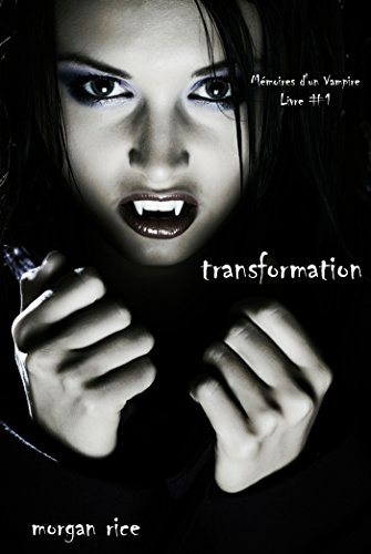 Morgan Rice - Transformation (Livre #1 Mémoires d'un Vampire) (French Edition)
