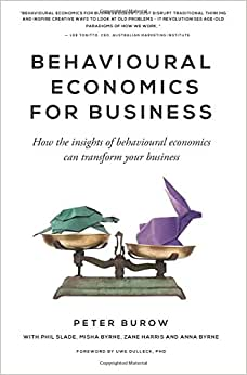Behavioural Economics For Business: How The Insights Of Behavioural Economics Can Transform Your Business