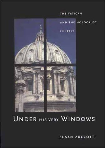 Under His Very Windows: The Vatican and the Holocaust in Italy