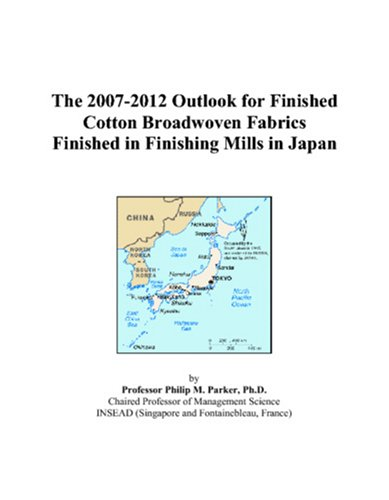 The 2007-2012 Outlook for Finished Cotton Broadwoven Fabrics Finished in Finishing Mills in Japan