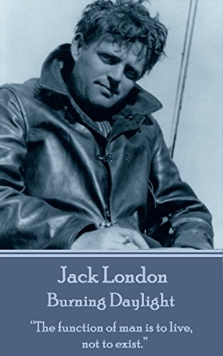 """Jack London - Burning Daylight: """"The function of man is to live, not to exist."""""""