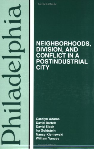 Philadelphia: Neighborhoods, Division, and Conflict in a...