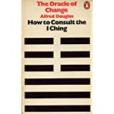 The Oracle of Change: How to Consult the I Chingby Alfred Douglas
