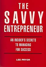 The Savvy Entrepreneur, An Insiders's Secrets to Entrepreneurial Success