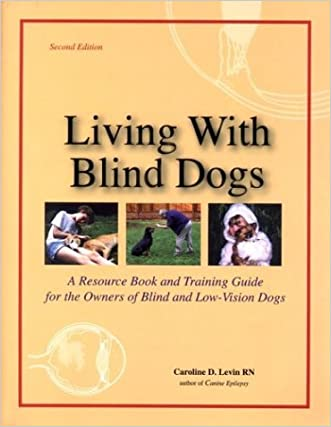 Living With Blind Dogs: A Resource Book and Training Guide for the Owners of Blind and Low-Vision Dogs, Second Edition
