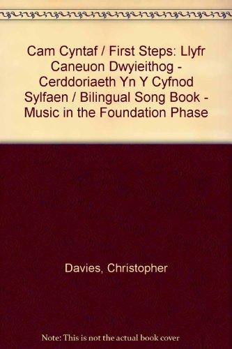 Cam Cyntaf / First Steps: Llyfr Caneuon Dwyieithog - Cerddoriaeth Yn Y Cyfnod Sylfaen / Bilingual Song Book - Music in t