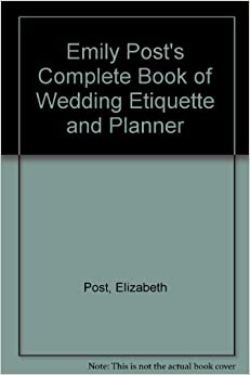 Emily Posts Complete Book Of Wedding Etiquette And Planner Elizabeth Post 9780061816826