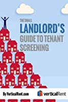 The Small American Landlord: A Guide to Tenant Screening (Volume 1)