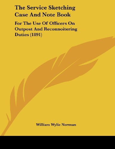 The Service Sketching Case and Note Book: For the Use of Officers on Outpost and Reconnoitering Duties (1891)
