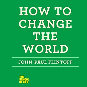 How to Change the World | [John-Paul Flintoff]