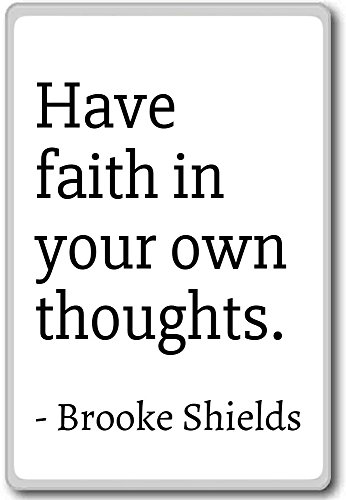 Have faith in your own thoughts. - Brooke Shields - quotes fridge magnet, White (Have Faith In Your Kitchen compare prices)
