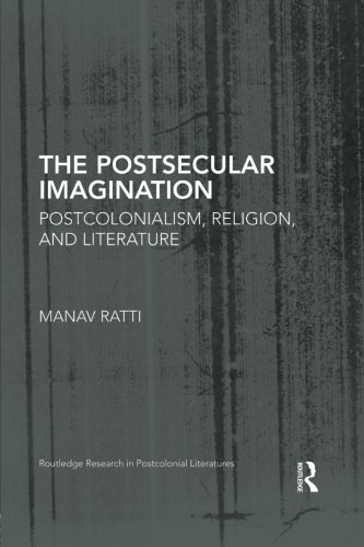 The Postsecular Imagination: Postcolonialism, Religion, and Literature (Routledge Research in Postcolonial Literatures)