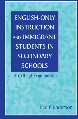 English-Only Instruction and Immigrant Students in Secondary Schools: A Critical Examination