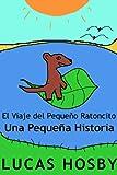 El Viaje del Peque�o Ratoncito: Una Peque�a Historia (Spanish Edition)