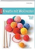 Kreativ mit Wollresten: Ideen zum Stricken, Häkeln...