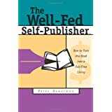 The Well-Fed Self-Publisher: How to Turn One Book Into a Full-Time Livingby Peter Bowerman