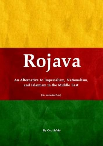 Rojava: An Alternative to Imperialism, Nationalism, and Islamism in the Middle East (An introduction)