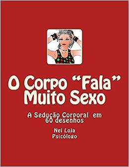 Corpo Fala Muito Sexo: A Seducao em 60 desenhos (Portuguese Edition