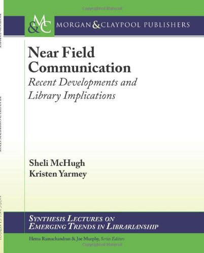 Near Field Communication: Recent Developments And Library Implications (Synthesis Lectures On Emerging Trends In Librarianship)