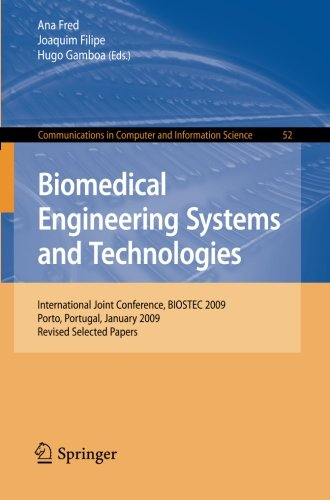 Biomedical Engineering Systems And Technologies: International Joint Conference, Biostec 2009, Porto, Portugal, January 14-17, 2009, Revised Selected ... In Computer And Information Science)