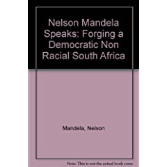 Nelson Mandela Speaks: Forging Democratic Nonracial South Africa