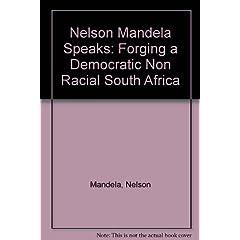 Nelson Mandela Speaks: Forging Democratic Nonracial South Africa