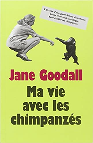 Ma vie avec les chimpanzés - Jane Goodall