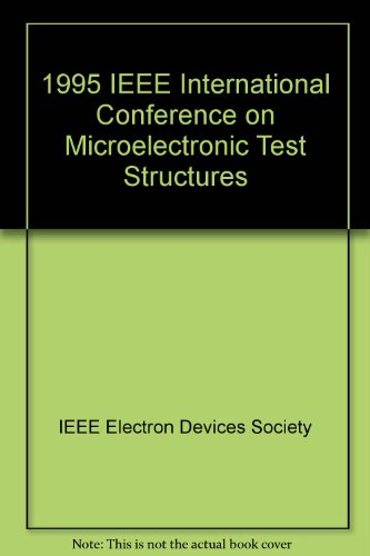 Icmts 1995 Proceedings of the 1995 International Conference on Microelectronic Test Structures: March 22-25, 1995 Nara, Japan