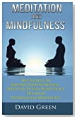 Meditation And Mindfulness: The Secrets To Raising Your Awareness, Spirituality And Inner Peace Through Mindfulness Meditation